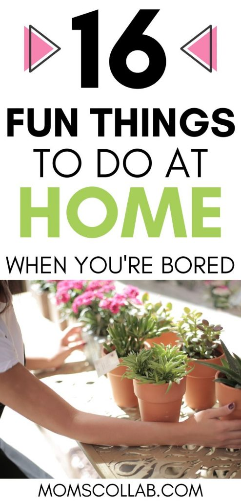 Fun Things to Do at Home when You're Bored